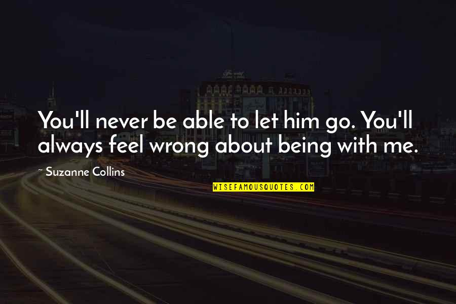 All About Us Love Quotes By Suzanne Collins: You'll never be able to let him go.