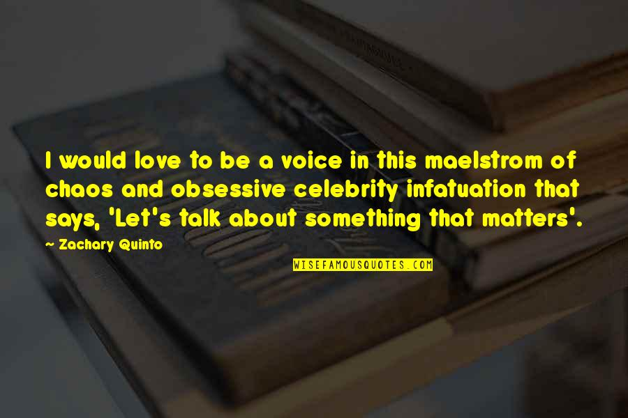 All About Us Love Quotes By Zachary Quinto: I would love to be a voice in