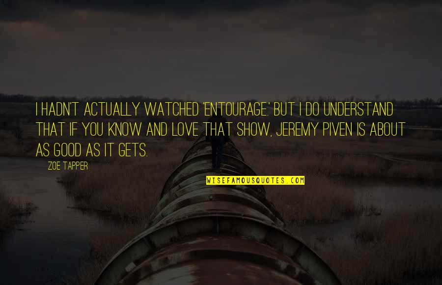 All About Us Love Quotes By Zoe Tapper: I hadn't actually watched 'Entourage.' But I do