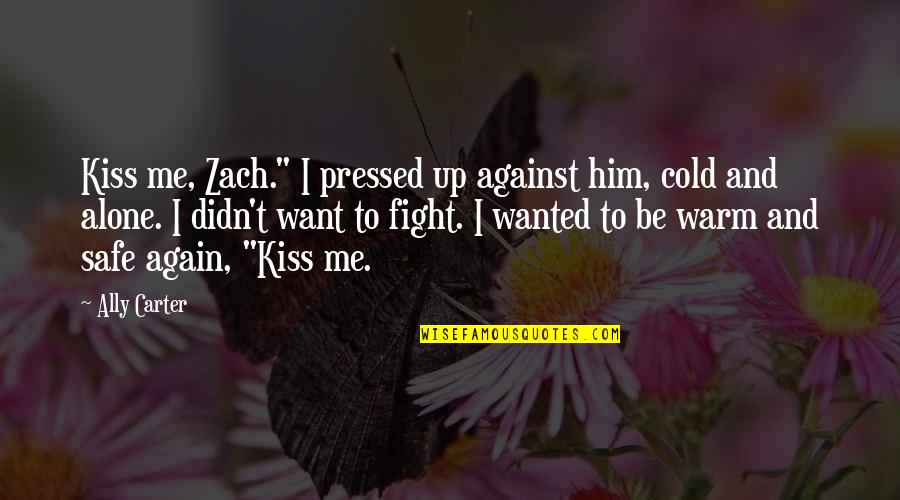 "All Alone Again Quotes By Ally Carter: Kiss me, Zach."" I pressed up against him,"