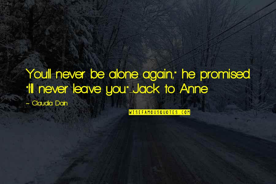 "All Alone Again Quotes By Claudia Dain: You'll never be alone again,"" he promised. ""I'll"