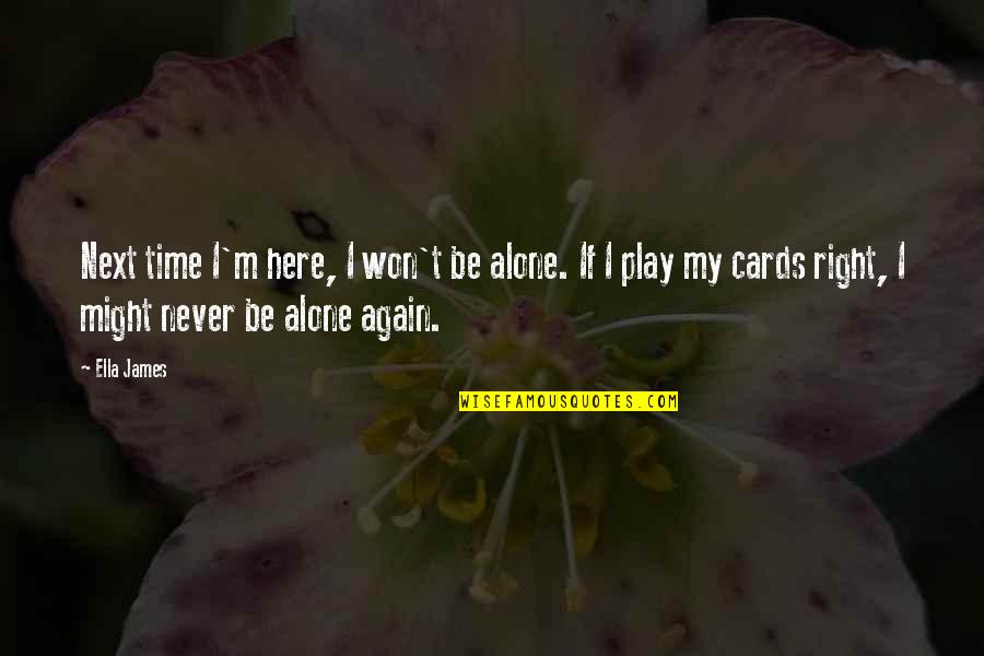 All Alone Again Quotes By Ella James: Next time I'm here, I won't be alone.