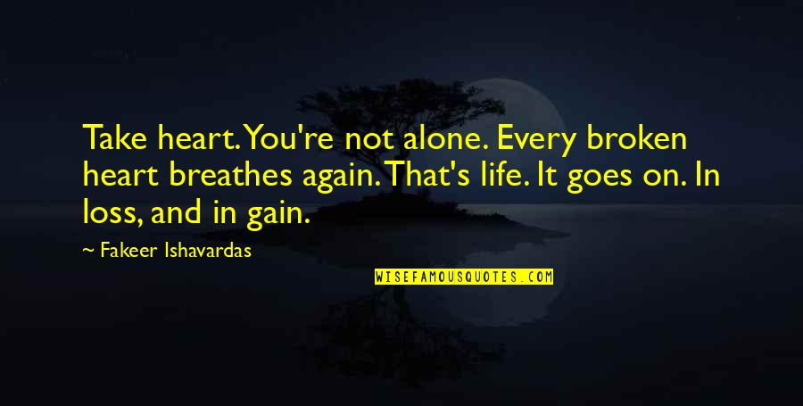 All Alone Again Quotes By Fakeer Ishavardas: Take heart. You're not alone. Every broken heart