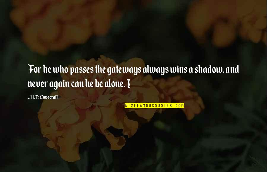 All Alone Again Quotes By H.P. Lovecraft: For he who passes the gateways always wins