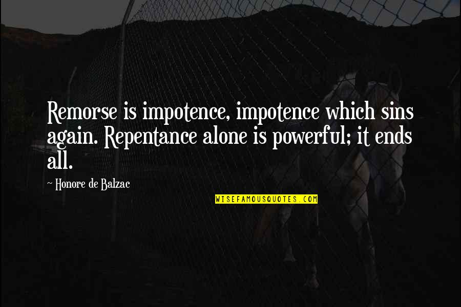 All Alone Again Quotes By Honore De Balzac: Remorse is impotence, impotence which sins again. Repentance