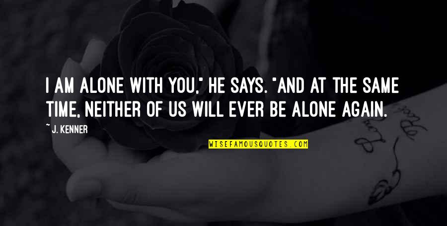 "All Alone Again Quotes By J. Kenner: I am alone with you,"" he says. ""And"
