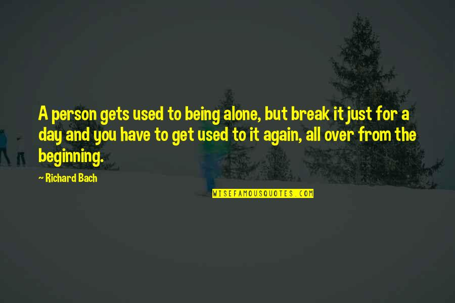 All Alone Again Quotes By Richard Bach: A person gets used to being alone, but