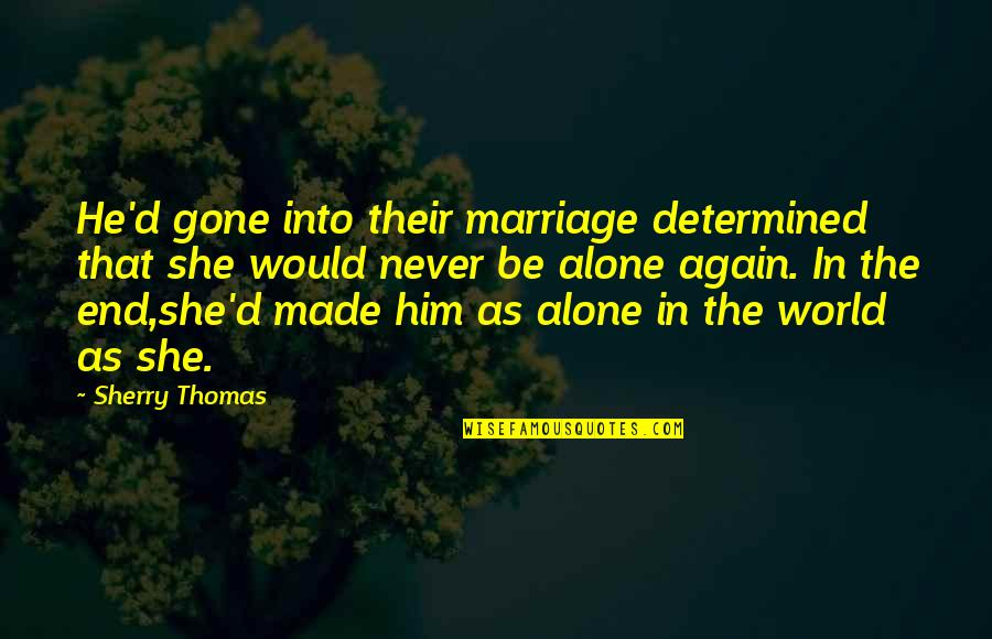 All Alone Again Quotes By Sherry Thomas: He'd gone into their marriage determined that she