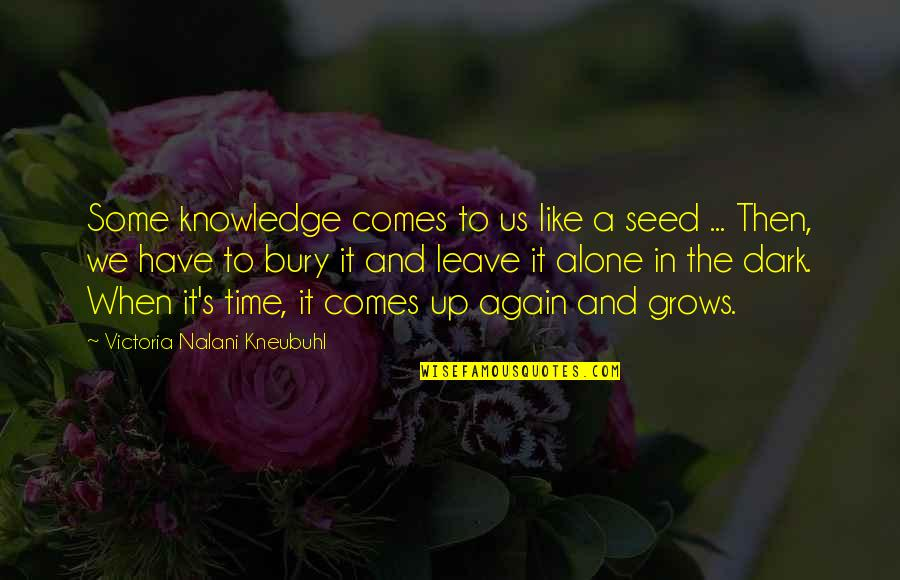 All Alone Again Quotes By Victoria Nalani Kneubuhl: Some knowledge comes to us like a seed
