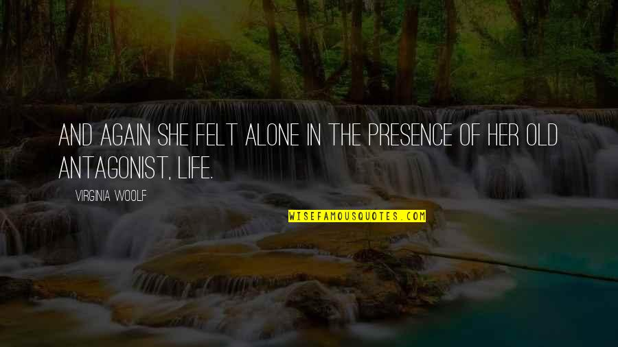 All Alone Again Quotes By Virginia Woolf: And again she felt alone in the presence