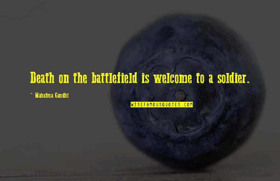 All Battlefield 3 Soldier Quotes By Mahatma Gandhi: Death on the battlefield is welcome to a