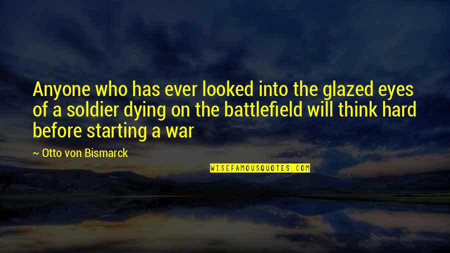 All Battlefield 3 Soldier Quotes By Otto Von Bismarck: Anyone who has ever looked into the glazed