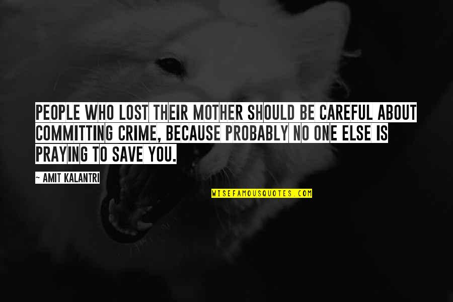 All Because Of You Love Quotes By Amit Kalantri: People who lost their mother should be careful