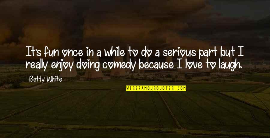 All Because Of You Love Quotes By Betty White: It's fun once in a while to do