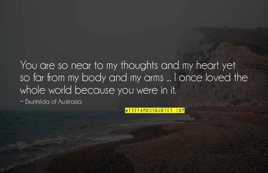 All Because Of You Love Quotes By Brunhilda Of Austrasia: You are so near to my thoughts and