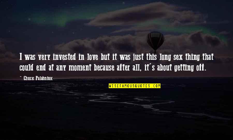 All Because Of You Love Quotes By Chuck Palahniuk: I was very invested in love but it