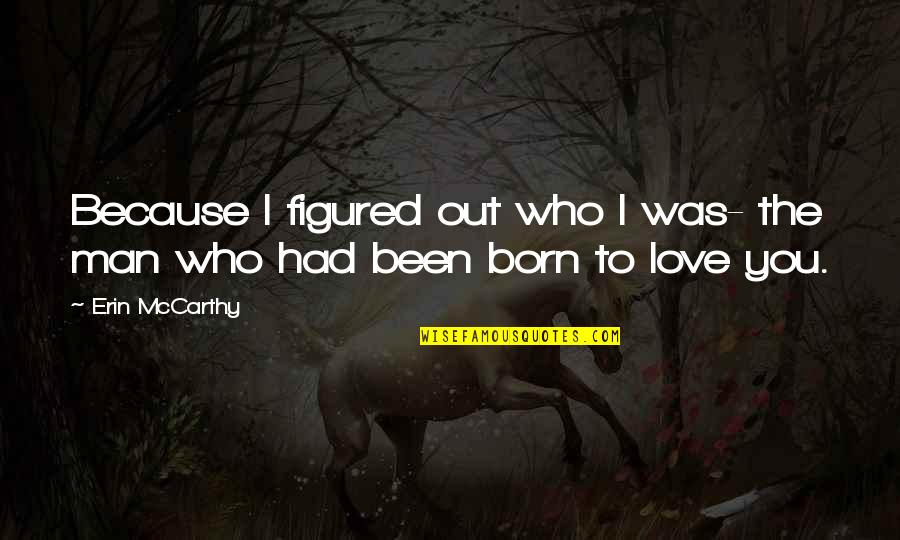All Because Of You Love Quotes By Erin McCarthy: Because I figured out who I was- the