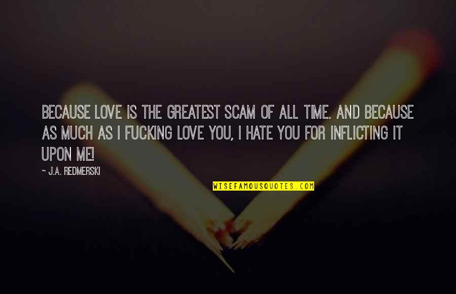 All Because Of You Love Quotes By J.A. Redmerski: Because love is the greatest scam of all