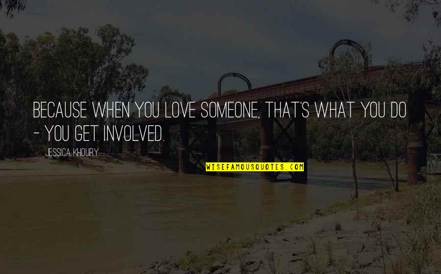 All Because Of You Love Quotes By Jessica Khoury: Because when you love someone, that's what you