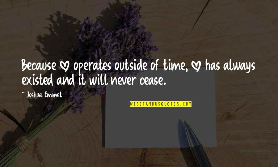 All Because Of You Love Quotes By Joshua Emmet: Because love operates outside of time, love has