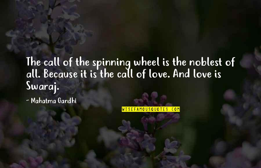 All Because Of You Love Quotes By Mahatma Gandhi: The call of the spinning wheel is the