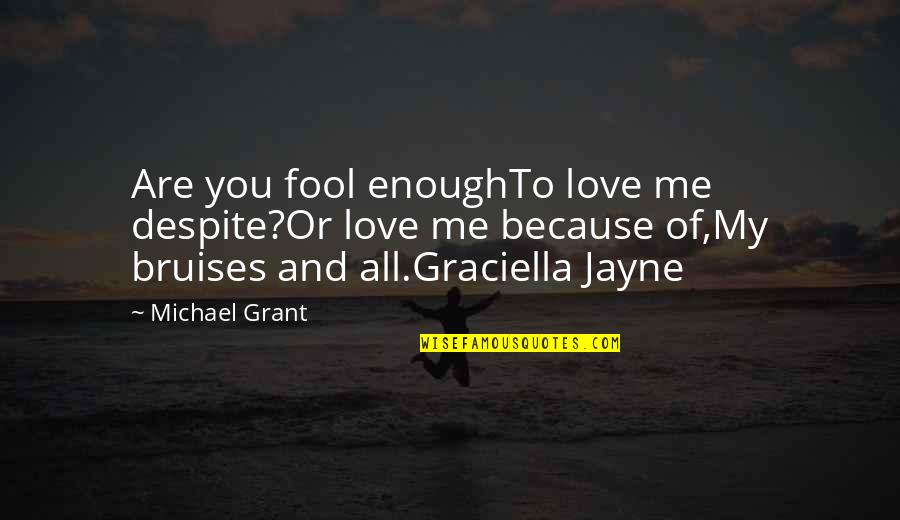All Because Of You Love Quotes By Michael Grant: Are you fool enoughTo love me despite?Or love