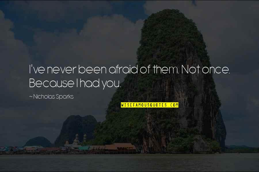 All Because Of You Love Quotes By Nicholas Sparks: I've never been afraid of them. Not once.