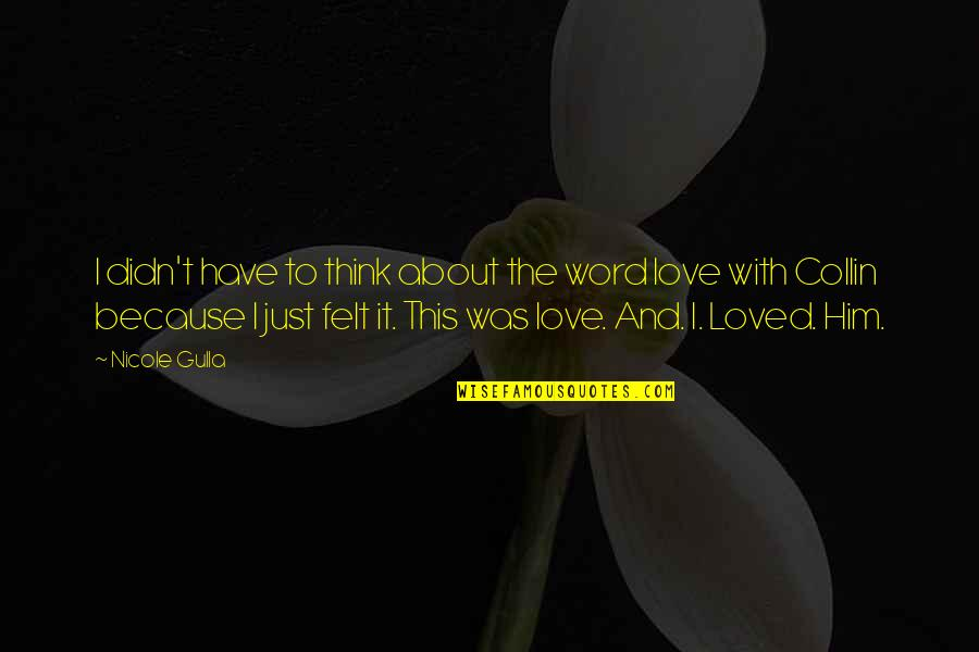 All Because Of You Love Quotes By Nicole Gulla: I didn't have to think about the word