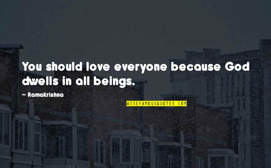 All Because Of You Love Quotes By Ramakrishna: You should love everyone because God dwells in
