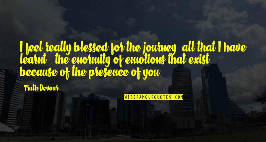All Because Of You Love Quotes By Truth Devour: I feel really blessed for the journey, all