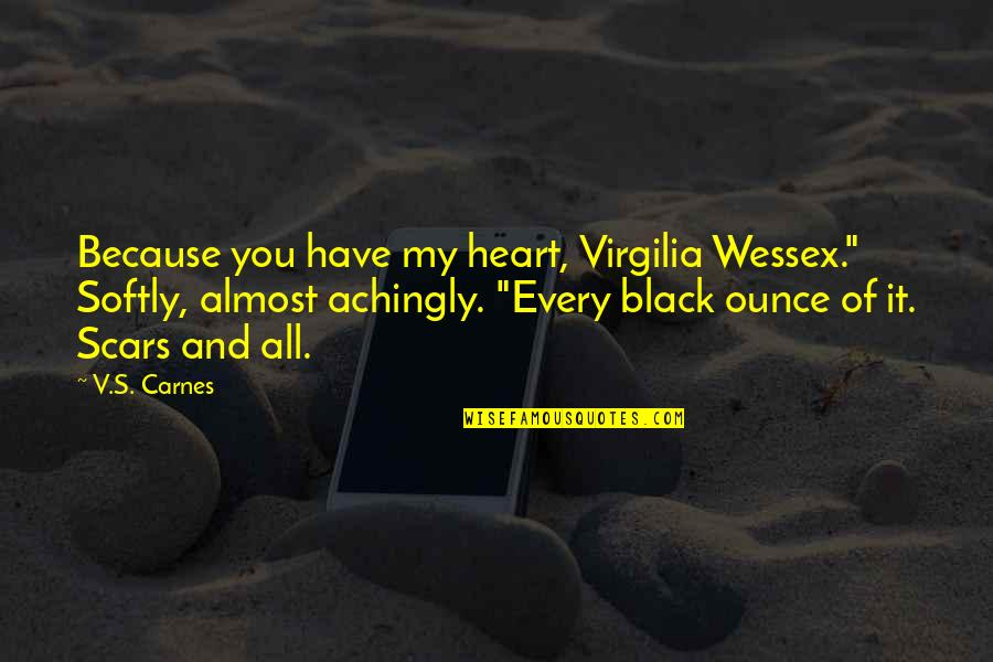 "All Because Of You Love Quotes By V.S. Carnes: Because you have my heart, Virgilia Wessex."" Softly,"