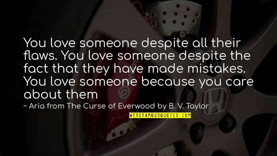 All Because Of You Quotes By Aria From The Curse Of Everwood By B. V. Taylor: You love someone despite all their flaws. You