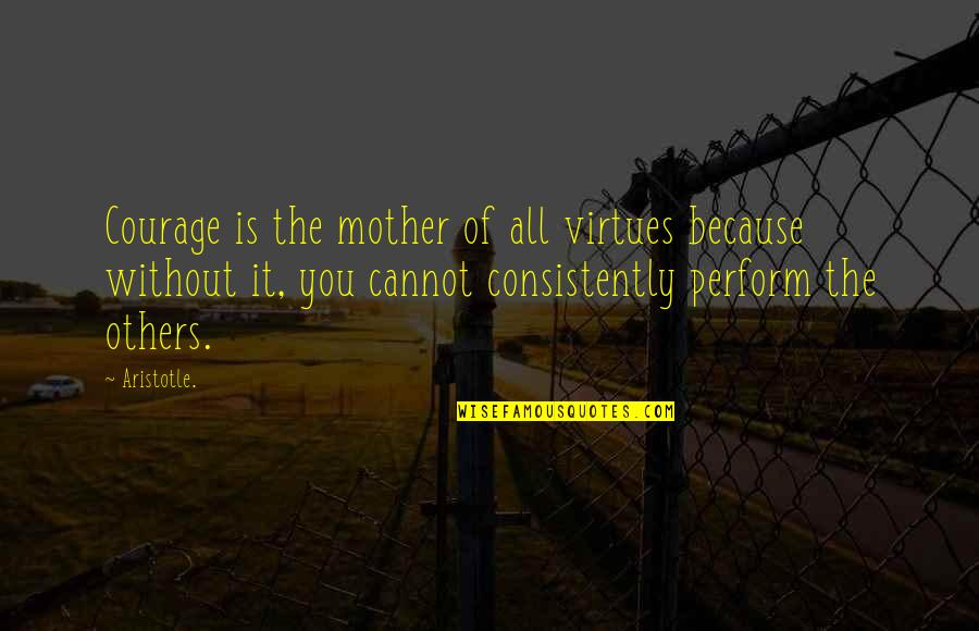 All Because Of You Quotes By Aristotle.: Courage is the mother of all virtues because