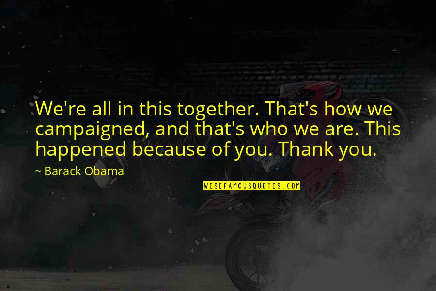 All Because Of You Quotes By Barack Obama: We're all in this together. That's how we