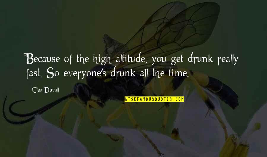 All Because Of You Quotes By Clea Duvall: Because of the high altitude, you get drunk