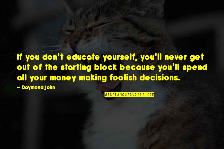 All Because Of You Quotes By Daymond John: If you don't educate yourself, you'll never get