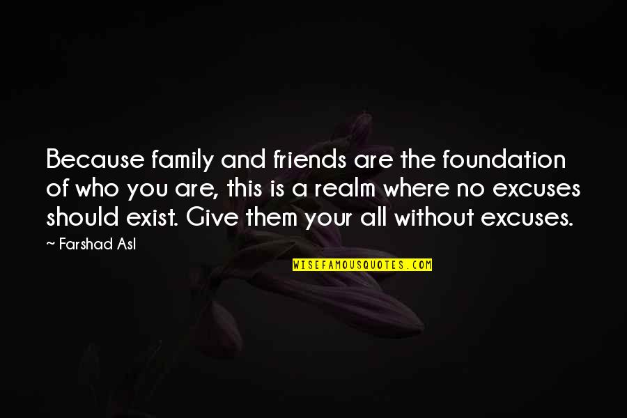 All Because Of You Quotes By Farshad Asl: Because family and friends are the foundation of