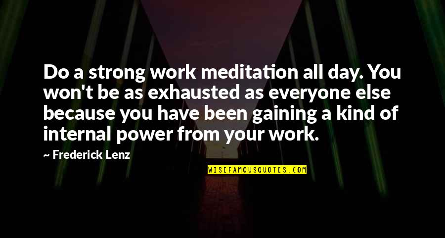 All Because Of You Quotes By Frederick Lenz: Do a strong work meditation all day. You