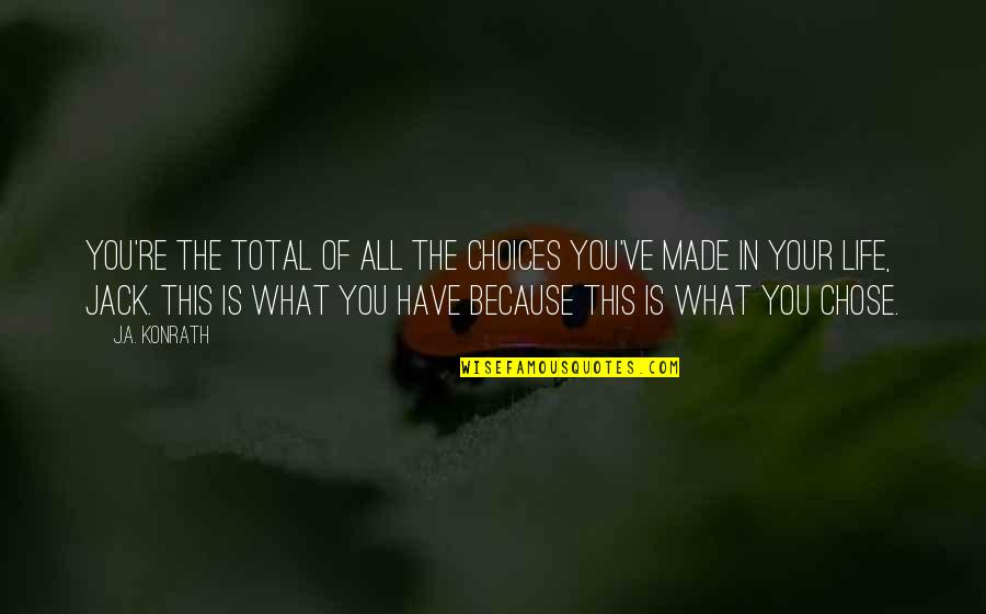 All Because Of You Quotes By J.A. Konrath: You're the total of all the choices you've