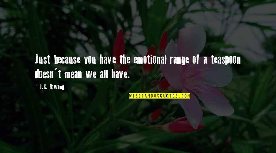 All Because Of You Quotes By J.K. Rowling: Just because you have the emotional range of