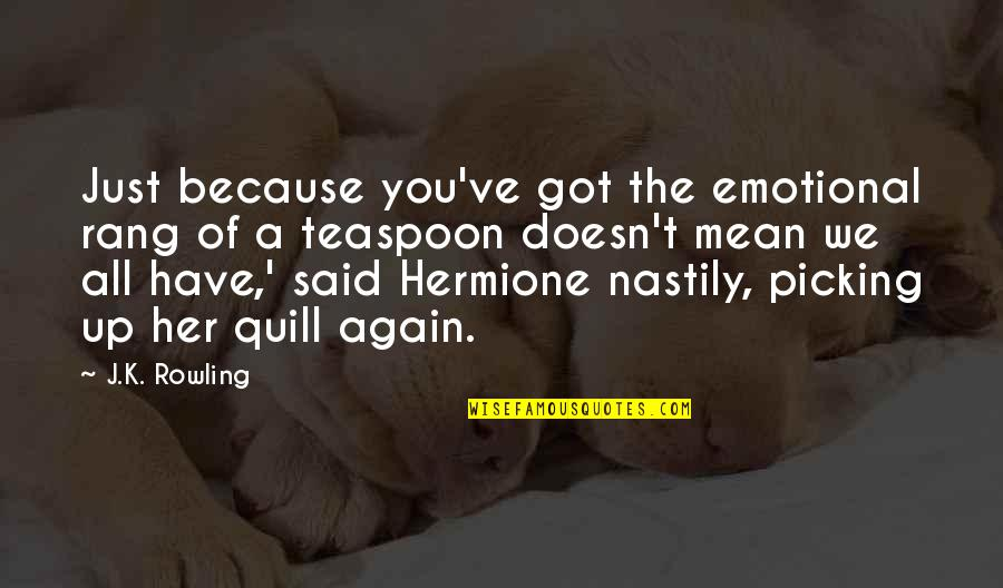 All Because Of You Quotes By J.K. Rowling: Just because you've got the emotional rang of