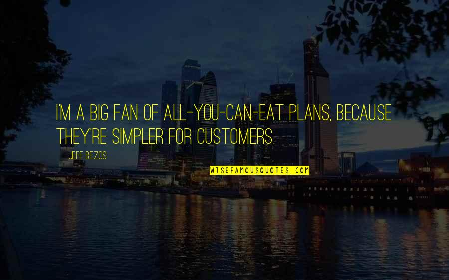 All Because Of You Quotes By Jeff Bezos: I'm a big fan of all-you-can-eat plans, because