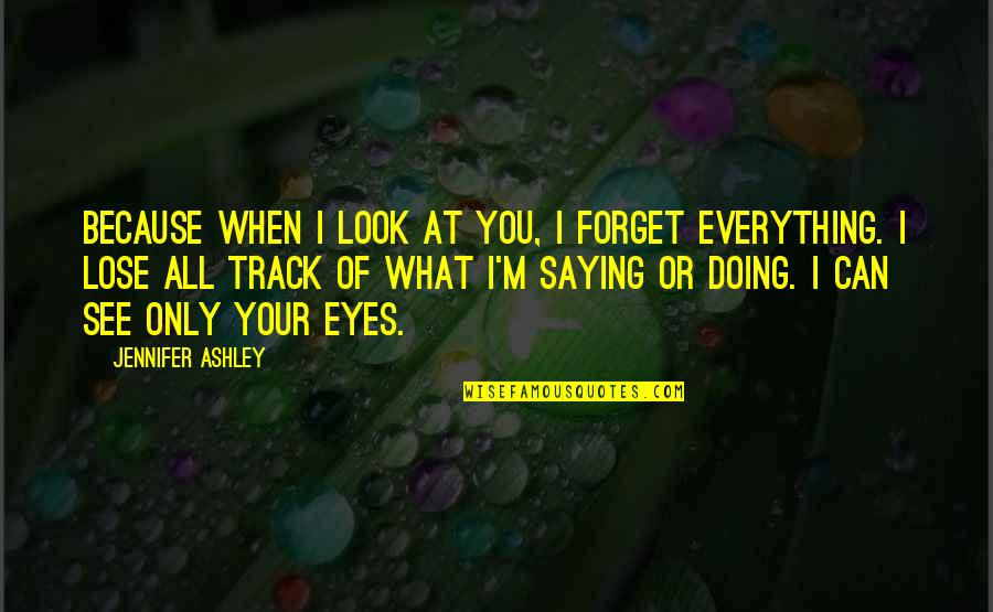 All Because Of You Quotes By Jennifer Ashley: Because when I look at you, I forget