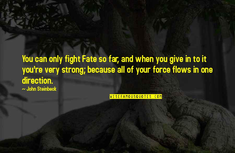 All Because Of You Quotes By John Steinbeck: You can only fight Fate so far, and
