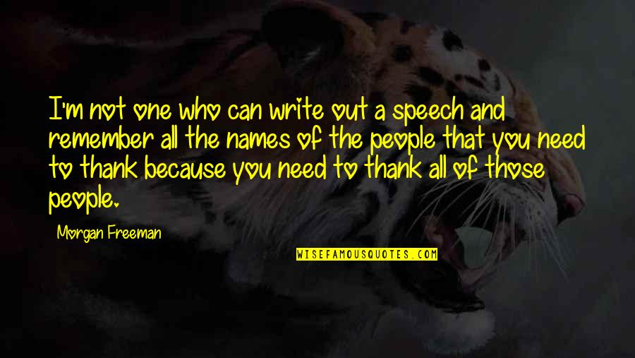 All Because Of You Quotes By Morgan Freeman: I'm not one who can write out a
