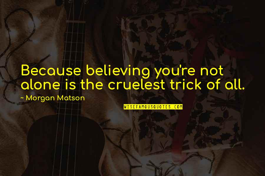 All Because Of You Quotes By Morgan Matson: Because believing you're not alone is the cruelest