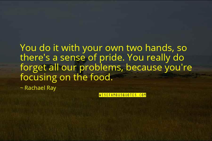 All Because Of You Quotes By Rachael Ray: You do it with your own two hands,