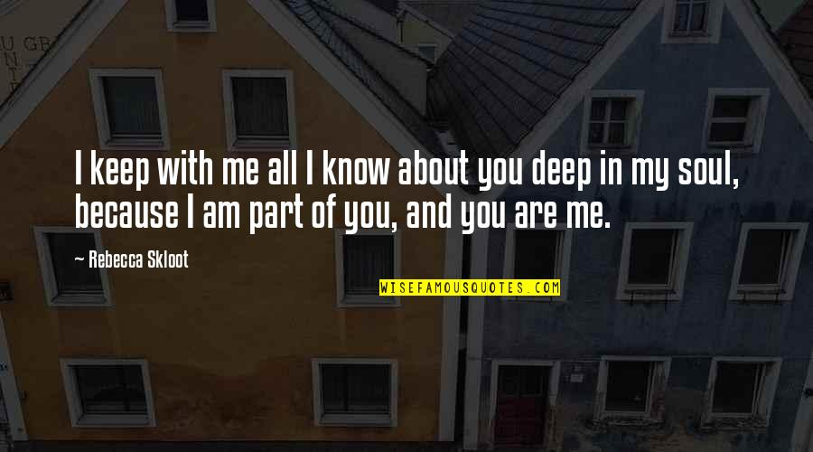All Because Of You Quotes By Rebecca Skloot: I keep with me all I know about