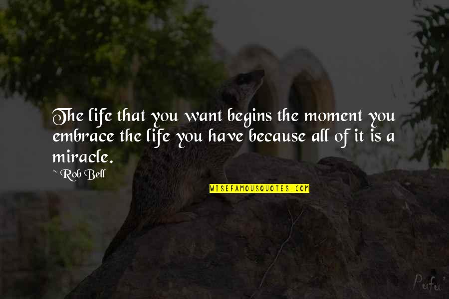 All Because Of You Quotes By Rob Bell: The life that you want begins the moment