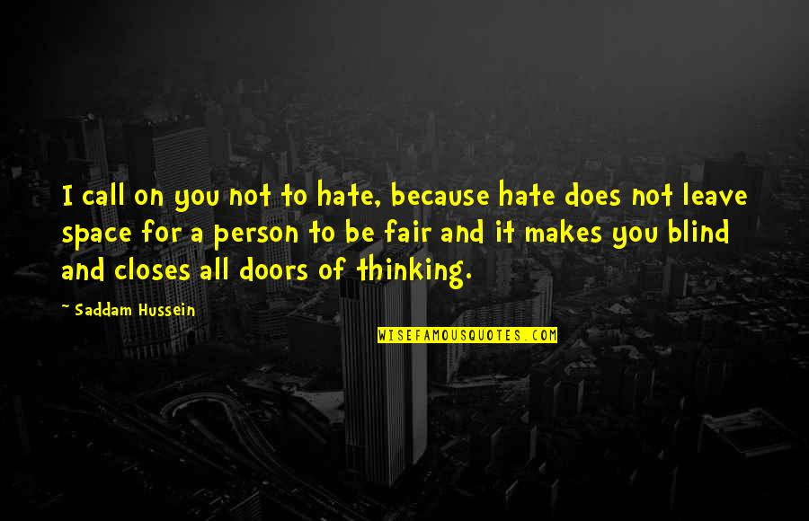 All Because Of You Quotes By Saddam Hussein: I call on you not to hate, because